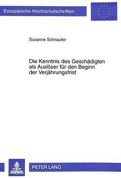 Die Kenntnis des Geschädigten als Auslöser für den Beginn der Verjährungsfrist von Schnaufer,  Susanne