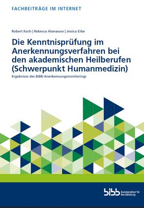 Die Kenntnisprüfung im Anerkennungsverfahren bei den akademischen Heilberufen (Schwerpunkt Humanmedizin) von Atanassov,  Rebecca, Erbe,  Jessica, Koch,  Robert