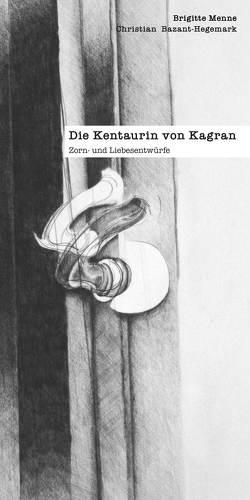 Die Kentaurin von Kagran von Bazant-Hegemark,  Christian, Menne,  Brigitte