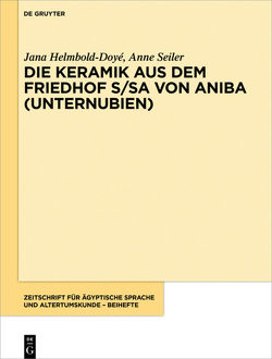 Die Keramik aus dem Friedhof S/SA von Aniba / Unternubien von Helmbold-Doyé,  Jana, Seiler,  Anne