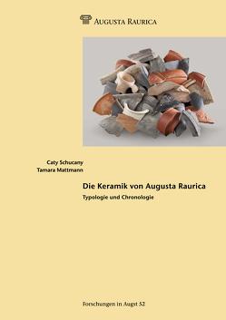 Die Keramik von Augusta Raurica von Amman,  Sandra, Fünfschilling,  Sylvia, Schmid,  Debora, Schucany,  Caty, Tännler,  Tamara