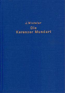 Die Kerenzer Mundart des Kantons Glarus in ihren Grundzügen dargestellt von Winteler,  Jost