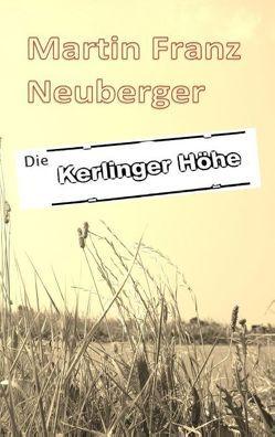 Die Kerlinger Höhe von Neuberger,  Martin Franz