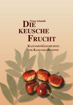 Die keusche Frucht von Schmidt,  Franz