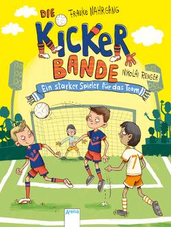 Die Kickerbande (4). Ein starker Spieler für das Team von Nahrgang,  Frauke, Renger,  Nikolai
