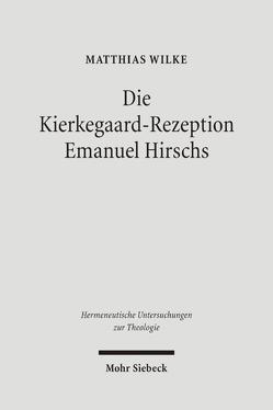 Die Kierkegaard-Rezeption Emanuel Hirschs von Wilke,  Matthias