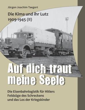 Die Kima und ihr Lutz 1909-1945 II: Auf dich traut meine Seele von Taegert,  Jürgen Joachim