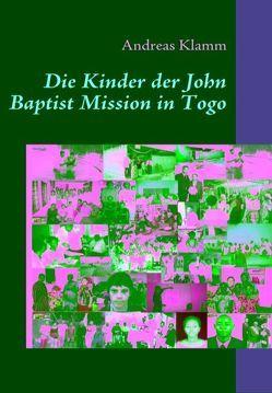 Die Kinder der John Baptist Mission in Togo von Klamm,  Andreas