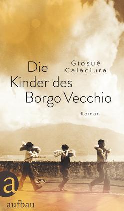Die Kinder des Borgo Vecchio von Calaciura,  Giosuè, von Koskull,  Verena