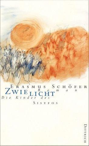 Die Kinder des Sisyfos. Roman-Tetralogie / Zwielicht von Schöfer,  Erasmus