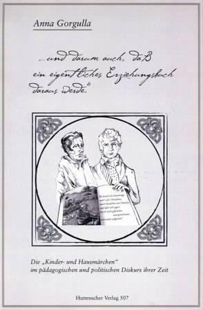 """Die """"Kinder- und Hausmärchen"""" im pädagogischen und politischen Diskurs ihrer Zeit von Gorgulla,  Anna"""