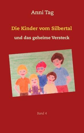Die Kinder vom Silbertal und das geheime Versteck von Tag,  Anni