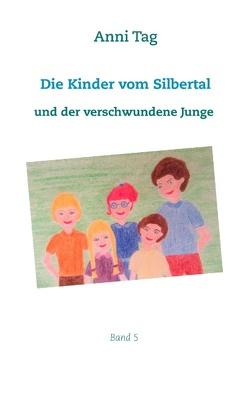 Die Kinder vom Silbertal und der verschwundene Junge von Tag,  Anni