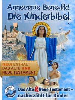 Die Kinderbibel – Das Alte und Neue Testament von Benedikt,  Annemarie