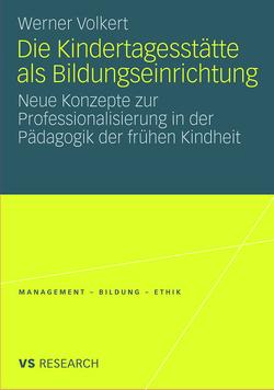 Die Kindertagesstätte als Bildungseinrichtung von Volkert,  Werner