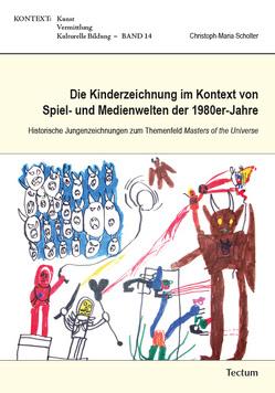 Die Kinderzeichnung im Kontext von Spiel- und Medienwelten der 1980er-Jahre von Scholter,  Christoph-Maria