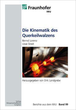 Die Kinematik des Querkeilwalzens von Landgrebe,  Dirk, Lorenz,  Bernd, Streit,  Uwe