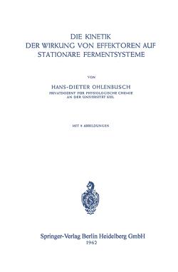 Die Kinetik der Wirkung von Effektoren auf Stationäre Fermentsysteme von Ohlenbusch,  H. D.