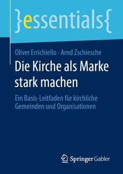 Die Kirche als Marke stark machen von Errichiello,  Oliver, Zschiesche,  Arnd