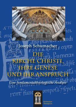 Die Kirche Christi, ihre Genese und ihr Anspruch von Schumacher,  Joseph