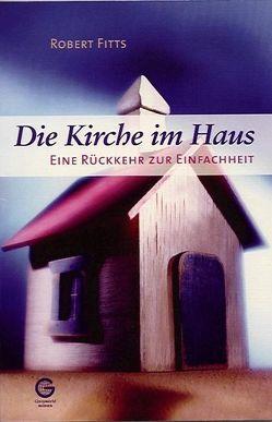Die Kirche im Haus von Fitts,  Robert, Gmür,  Marco, Mayer,  Manfred