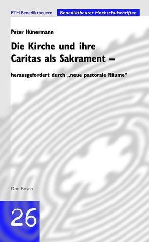 Die Kirche und ihre Caritas als Sakrament von Hünermann,  Peter