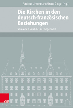 Die Kirchen in den deutsch-französischen Beziehungen von Dingel,  Irene, Duchhardt,  Heinz, Linsenmann,  Andreas