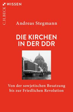 Die Kirchen in der DDR von Stegmann,  Andreas