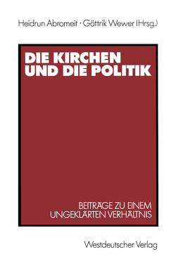 Die Kirchen und die Politik von Abromeit,  Heidrun, Wewer,  Göttrik