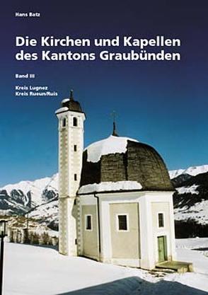 Die Kirchen und Kapellen des Kantons Graubünden von Batz,  Hans