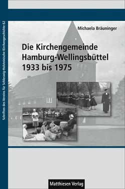 Die Kirchengemeinde Hamburg-Wellingsbüttel 1933 bis 1975 von Bräuninger,  Michaela