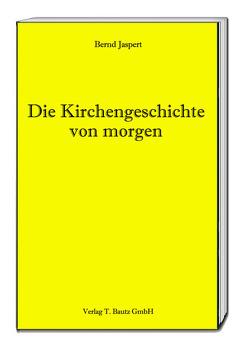 Die Kirchengeschichte von morgen von Jaspert,  Bernd