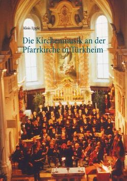 Die Kirchenmusik an der Pfarrkirche in Türkheim von Epple,  Alois