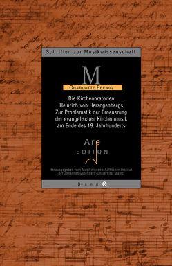 Die Kirchenoratorien Heinrich von Herzogenbergs von Ebenig,  Charlotte, Schwägerl,  Peter, Schwitzke,  Dagmar