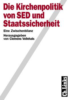 Die Kirchenpolitik von SED und Staatssicherheit von Vollnhals,  Clemens