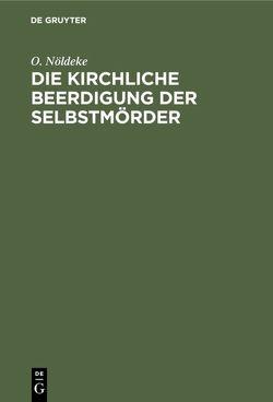 Die kirchliche Beerdigung der Selbstmörder von Baumgarten,  D., Nöldeke,  O.