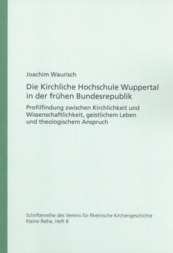 Die Kirchliche Hochschule Wuppertal in der frühen Bundesrepublik von Waurisch,  Joachim