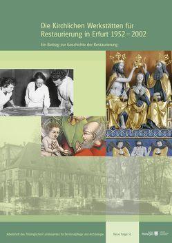 Die Kirchlichen Werkstätten für Restaurierung in Erfurt 1952–2002 von Reinhardt,  Holger, Schwartz,  Gabriele