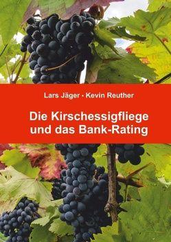 Die Kirschessigfliege und das Bank-Rating von Jaeger,  Lars, Reuther,  Kevin