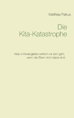 Die Kita-Katastrophe von Falkus,  Matthias