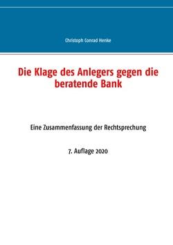 Die Klage des Anlegers gegen die beratende Bank von Henke,  Christoph Conrad