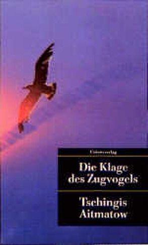 Die Klage des Zugvogels von Aitmatow,  Tschingis, Kossuth,  Charlotte, Wiegershausen,  Halina
