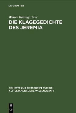 Die Klagegedichte des Jeremia von Baumgartner,  Walter