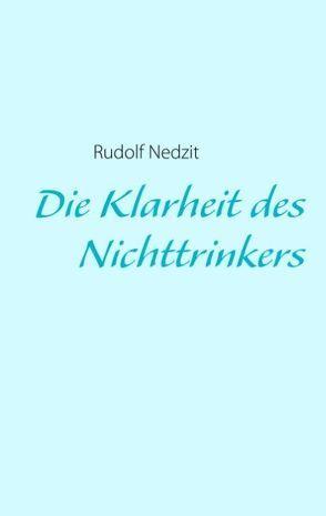 Die Klarheit des Nichttrinkers von Nedzit,  Rudolf
