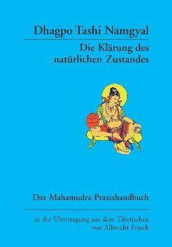 Die Klärung des natürlichen Zustandes von Frasch,  Albrecht, Namgyal,  Dhagpo Tashi, Rinpoche,  Chökyi Nyima