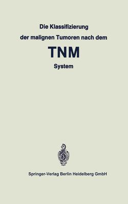 Die Klassifizierung der malignen Tumoren nach dem TNM System