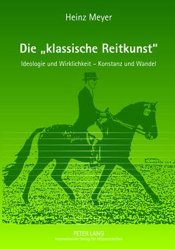 Die «klassische Reitkunst» von Meyer,  Heinz