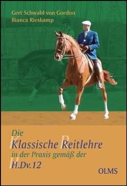 Die klassische Reitlehre in der Praxis gemäß der H.Dv.12 von Rieskamp,  Bianca, Schwabl von Gordon,  Gert