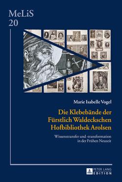 Die Klebebände der Fürstlich Waldeckschen Hofbibliothek Arolsen von Vogel,  Marie Isabelle