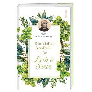 Die kleine Apotheke für Leib & Seele von Kneipp,  Sebastian